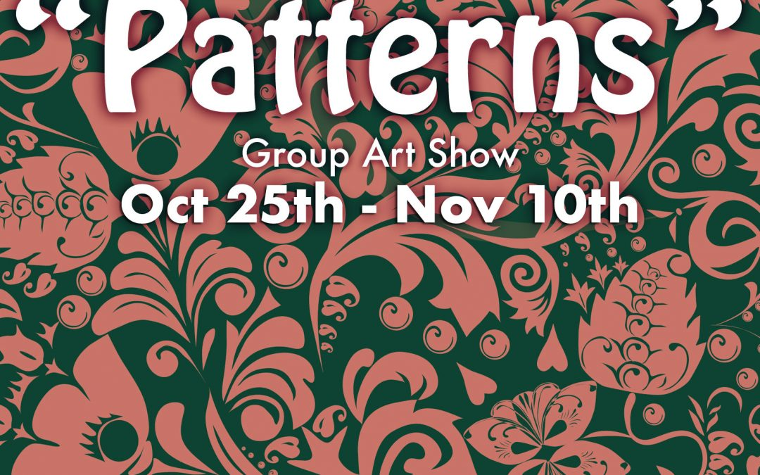 "Oct 25-Nov 10: ""Patterns"" Group Art Show"